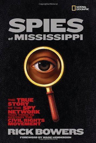 Spies of Mississippi: The True Story of the Spy Network that Tried to Destroy the Civil Rights Mvmnt