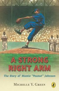 A Strong Right Arm: The Story of Mamie Peanut Johnson