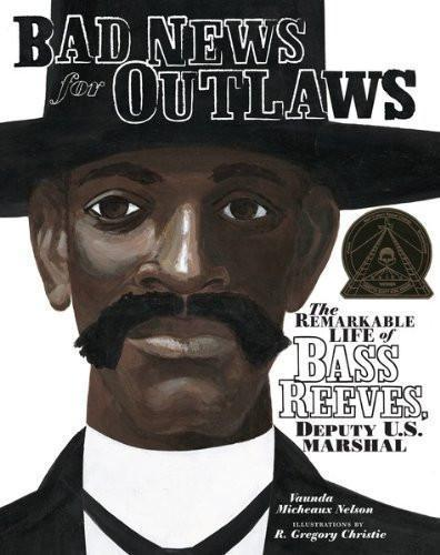 Bad News for Outlaws: The Remarkable Life of Bass Reeves, Deputy U. S. Marshal