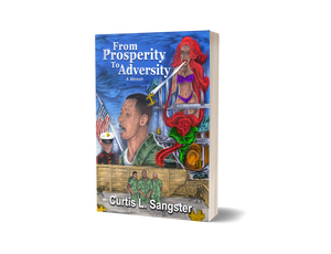 From Prosperity to Adversity A Memoir By Curtis L. Sangster
