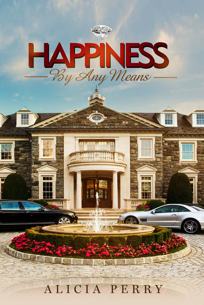 Read An Excerpt of Happiness By Any Means A Novel By Alicia Perry