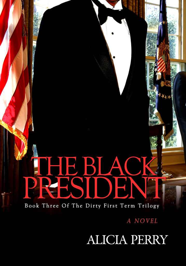 The Black President (Book 3 of The Dirty First Term Trilogy)