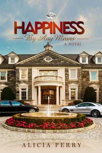 Happiness By Any Means A Novel