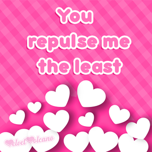 You repulse me the least <3 PLUS win a £15 voucher!