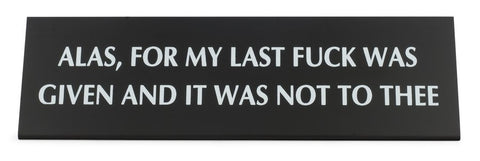 Alas, For My Last Fuck Was Given and It Was Not To Thee Black Metal Nameplate Desk Sign  -  $26.95