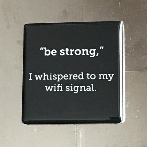 """Be Strong Wifi Signal"" Funny Fridge Magnet  -  $3.95"