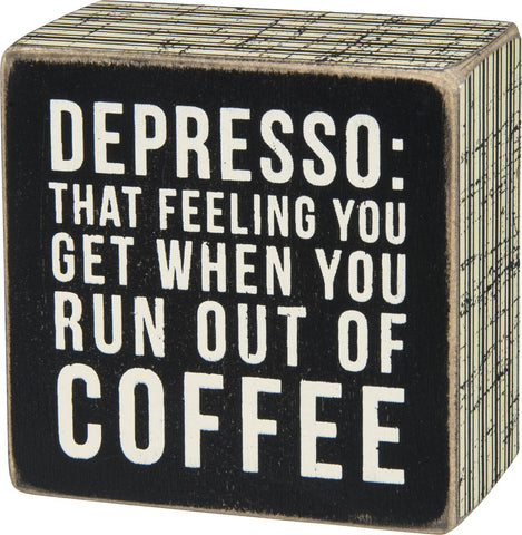 Depresso That Feeling You Get When You Run Out Of Coffee Box Sign - $8.95