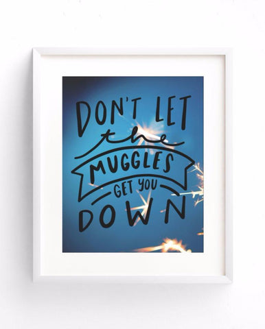 Don't Let The Muggles Get You Down Quote Art Print