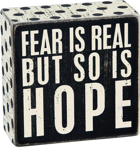 Fear Is Real But So Is Hope Wooden Box Sign - $9.95