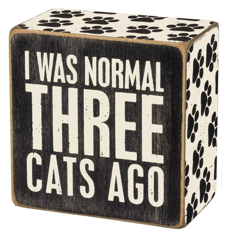 I Was Normal Three Cats Ago Box Sign with Paw Print - $6.95