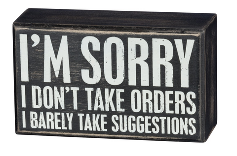 I'm Sorry I Don't Take Orders Box Sign in Wood with White Lettering - $9.95