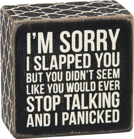 I'm Sorry I Slapped You Box Sign in Black with White Lettering - $6.95