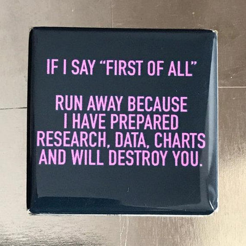 If I Say First Of All... Funny Fridge Magnet  -  $3.95