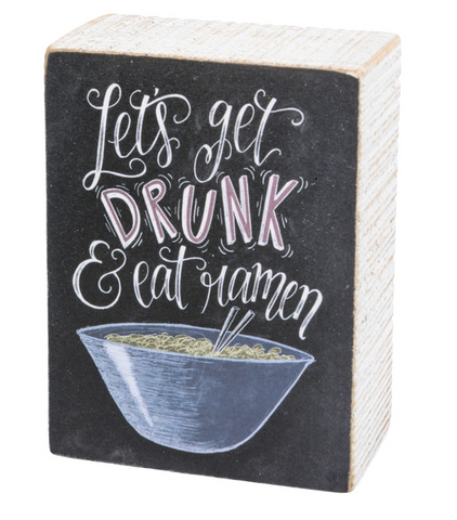 Let's Get Drunk and Eat Ramen Chalk Style Box Sign- $7.95