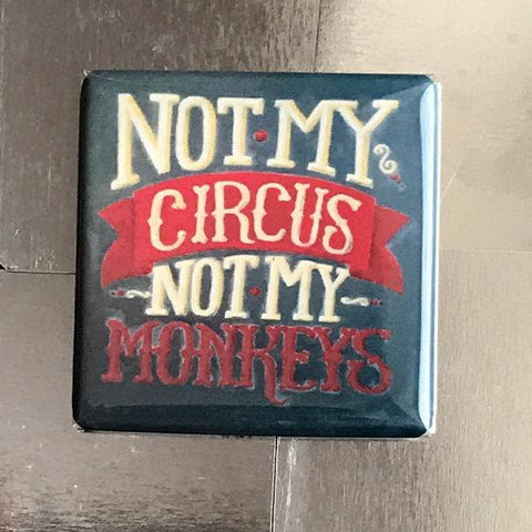 """Not My Circus, Not My Monkeys"" Funny Fridge Magnet  -  $3.95"