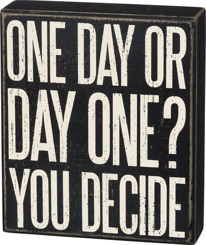 One Day Or Day One You Decide Wooden Box Sign - $13.95