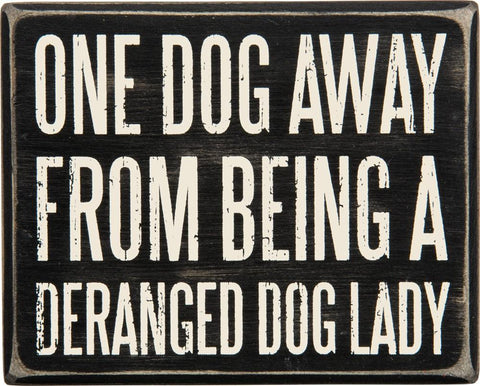 One Dog Away From Being A Deranged Dog Lady Wooden Box Sign - $10.95