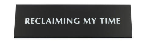 Reclaiming My Time Black Metal Nameplate Desk Sign  -  $26.95