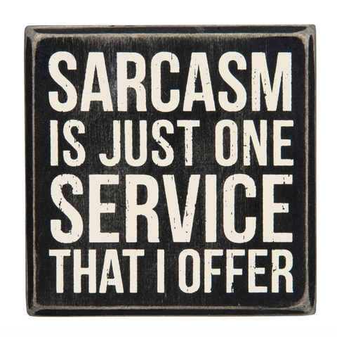Sarcasm Is Just One Service That I Offer Mini Box Sign in Wood with White Lettering