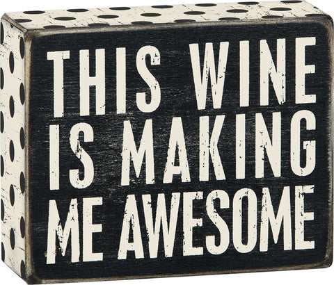 This Wine is Making Me Awesome Box Sign in Rustic Wood with White Lettering - $9.95