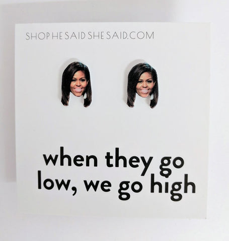 When They Go Low, We Go High Michelle Obama Stud Earrings - $18.95