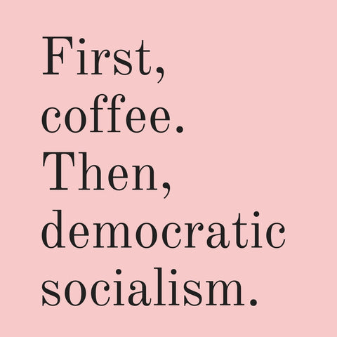 Last Call! First, Coffee. Then Democratic Socialism Blush Pink Vinyl Sticker Weatherproof Decal