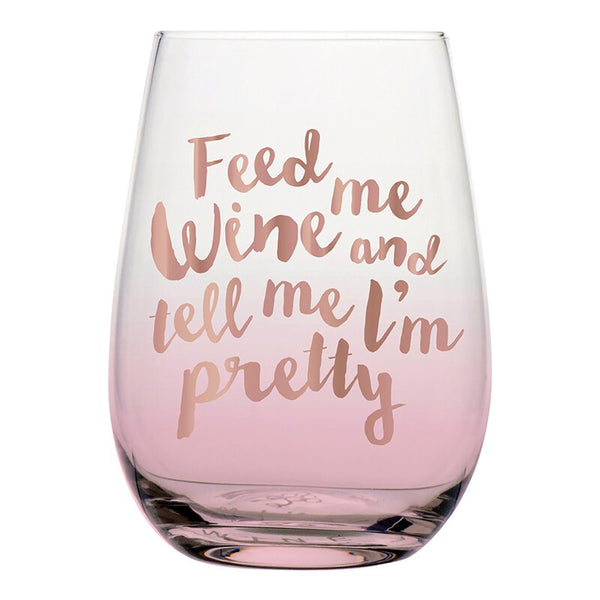 Feed Me Wine and Tell Me I'm Pretty Stemless Wine Glass