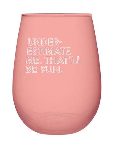 Underestimate Me. That'll Be Fun Jumbo Stemless Wine Glass in Pink | 30 Oz Size Holds an Entire Bottle of Wine!