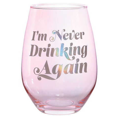I'm Never Drinking Again Stemless Wine Glass in Pink and Iridescent