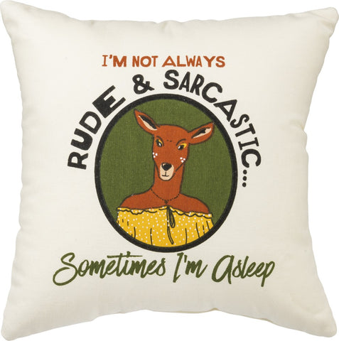 I'm Not Always Rude & Sarcastic...Sometimes I'm Asleep Deer Pillow