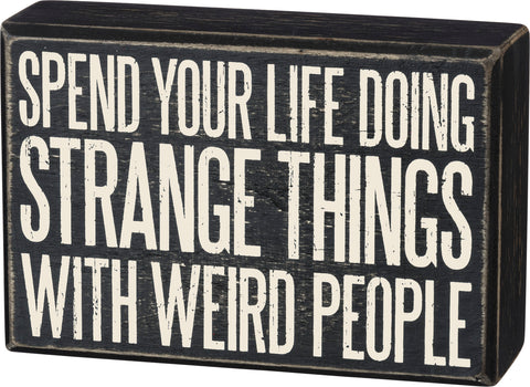 Spend Your Life With Weird People Wooden Box Sign