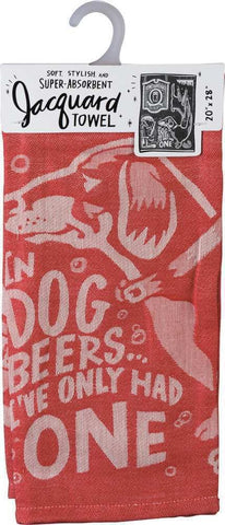 In Dog Beers I've Only Had One Dish Towel with Dog Design