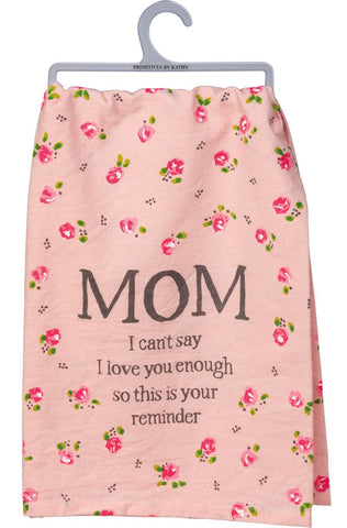Mom I Can't Say I Love You Enough So This Is Your Reminder Pink Floral Funny Snarky Dish Cloth Towel / Novelty Silly Tea Towels / Cute Hilarious Farmhouse Kitchen Hand Towel