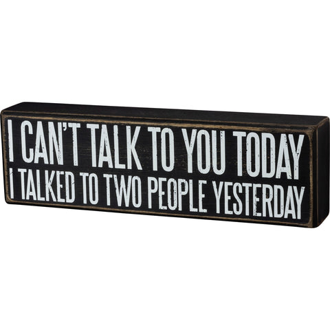 I Can't Talk To You Today I Talked To Two People Yesterday Classic Black And White Box Sign