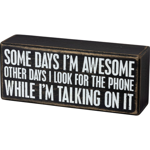 Some Days I'm Awesome Other Days I Look For The Phone While I'm Talking On It Classic Black And White Box Sign