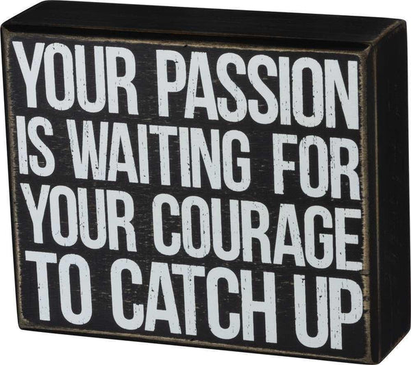 Passion Is Waiting For Your Courage Box Sign in Rustic Wood with White Lettering
