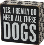 Yes I Really Do Need All These Dogs Box Sign