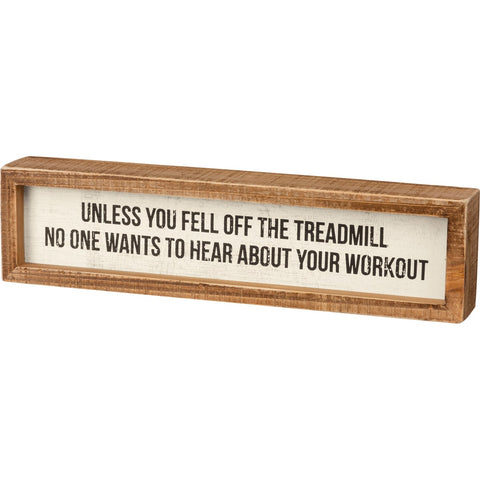 Unless You Fell Off The Treadmill No One Wants to Hear About Your Workout Wooden Inset Box Sign