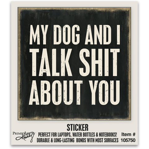 "My Dog And I Talk Shit About You Vinyl Sticker | 2"" x 2"""