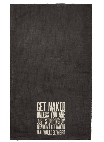Get Naked Unless You Are Just Stopping By Then Don't Get Naked That Would Be Weird Terrycloth Bathroom Hand Towel
