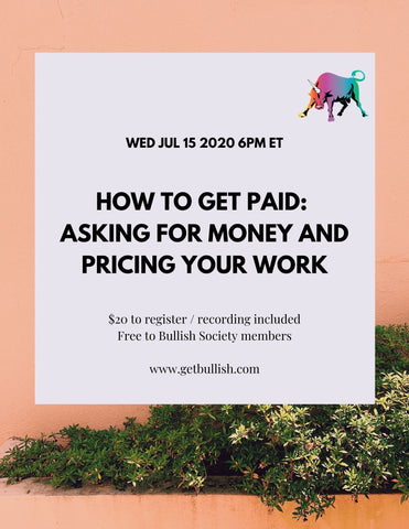 Webinar: How to Get Paid:  Asking for Money and Pricing Your Work - July 15, 2020 (Live)