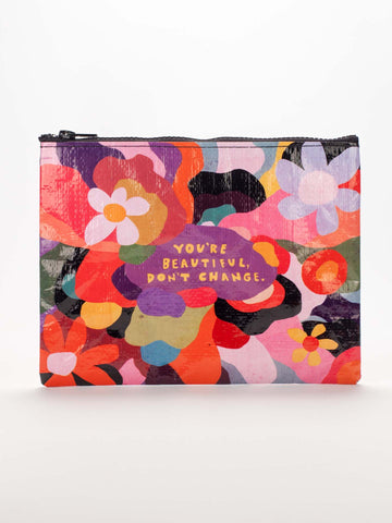 You're Beautiful Don't Change Colorful Floral Recycled Material Cute/Cool/Unique Zipper Pouch/Bag/Clutch/Cosmetic Bag