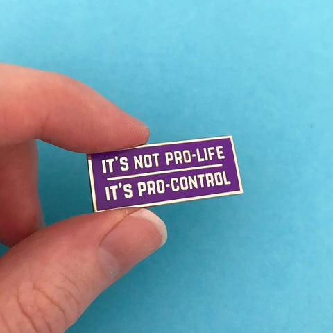 It's Not Pro-Life, It's Pro-Control Enamel Pin