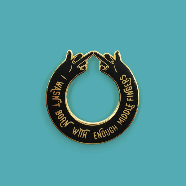 I Wasn't Born with Enough Middle Fingers Enamel Pin