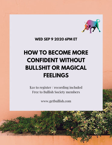 Webinars: How to Become More Confident Without Bullshit or Magical Feelings - Sept 9, 2020 (Live)