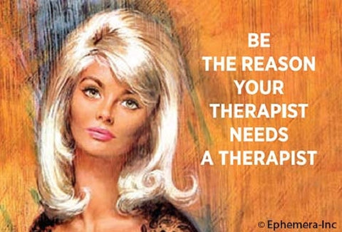 Be The Reason Your Therapist Needs A Therapist Magnet