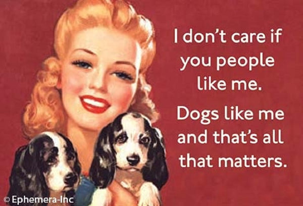 I Don't Care If You People Like Me. Dogs Like Me and That's All That Matters Magnet