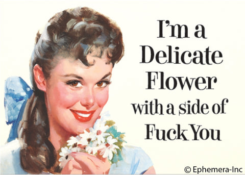 I'm A Delicate Flower With A Side Of Fuck You Magnet
