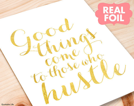 Good Things Come To Those Who Hustle Art Print - Matted, 11 x 14