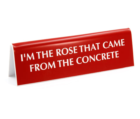 I'm the Rose That Came from the Concrete Red Nameplate Desk Sign